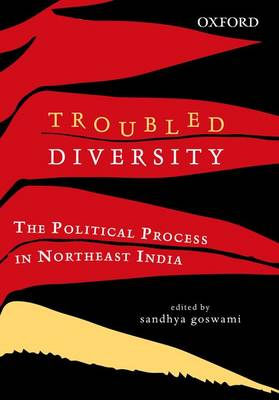Troubled Diversity: The Political Process in Northeast India (Hardback)