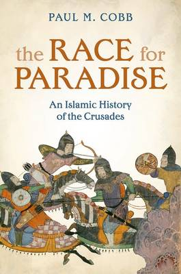 The Race for Paradise: An Islamic History of the Crusades (Hardback)