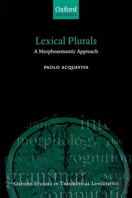 Lexical Plurals: A Morphosemantic Approach - Oxford Studies in Theoretical Linguistics No. 19 (Paperback)