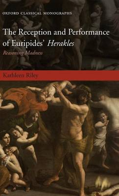 "The Reception and Performance of Euripides' ""Herakles"": Reasoning Madness - Oxford Classical Monographs (Hardback)"