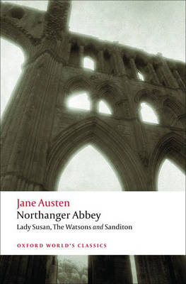 Northanger Abbey: WITH Lady Susan: Lady Susan ; The Watsons ; Sanditon - Oxford World's Classics (Paperback)