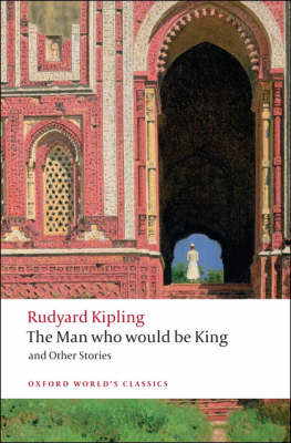 The Man Who Would be King: and Other Stories - Oxford World's Classics (Paperback)
