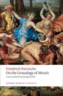 On the Genealogy of Morals: A Polemic. By Way of Clarification and Supplement to My Last Book Beyond Good and Evil - Oxford World's Classics (Paperback)