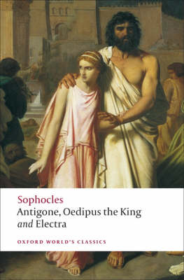 Antigone: WITH Oedipus the King: Oedipus the King; Electra - Oxford World's Classics (Paperback)