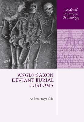 Anglo-Saxon Deviant Burial Customs - Medieval History and Archaeology (Hardback)