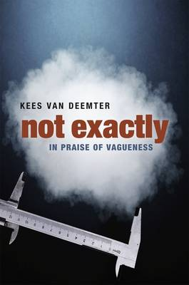 Not Exactly: In Praise of Vagueness (Hardback)