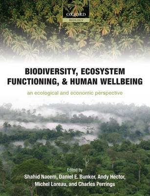 Biodiversity, Ecosystem Functioning, and Human Wellbeing: An Ecological and Economic Perspective (Hardback)