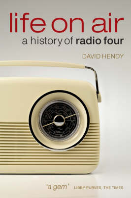 Life on Air: A History of Radio Four (Paperback)