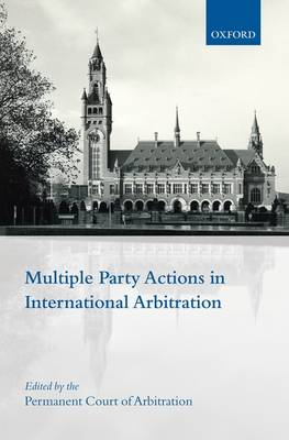 Multiple Party Actions in International Arbitration: Consent, Procedure and Enforcement (Hardback)
