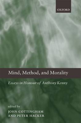 Mind, Method, and Morality: Ewsays in Honour of Anthony Kenny (Hardback)