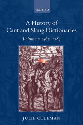 A History of Cant and Slang Dictionaries: 1567-1784 Volume 1 - A History of Cant and Slang Dictionaries (Paperback)