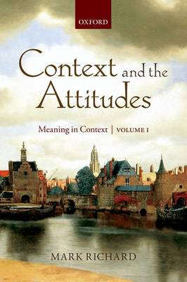 Context and the Attitudes: Volume 1: Meaning in Context (Paperback)