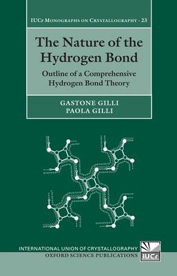 The Nature of the Hydrogen Bond: Outline of a Comprehensive Hydrogen Bond Theory - International Union of Crystallography - Monographs on Crystallography No. 23 (Hardback)