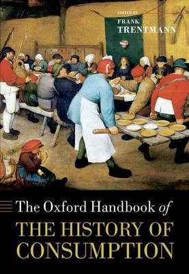 The Oxford Handbook of the History of Consumption - Oxford Handbooks (Hardback)