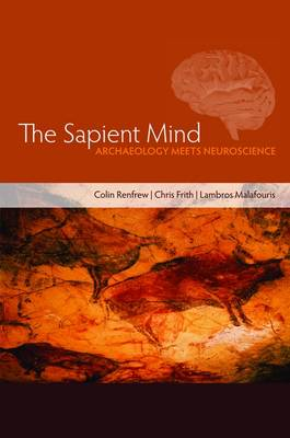 The Sapient Mind: Archaeology Meets Neuroscience (Hardback)