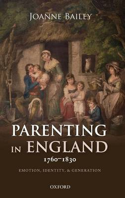 Parenting in England 1760-1830: Emotion, Identity, and Generation (Hardback)
