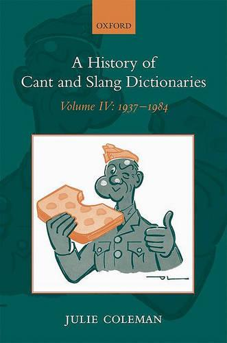 A History of Cant and Slang Dictionaries: 1937-1984 Volume IV (Hardback)