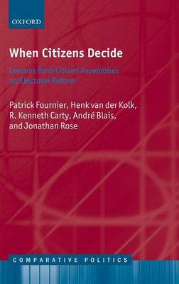When Citizens Decide: Lessons from Citizen Assemblies on Electoral Reform - Comparative Politics (Hardback)
