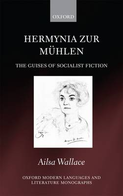 Hermynia Zur Muhlen: The Guises of Socialist Fiction - Oxford Modern Language and Literature Monographs (Hardback)