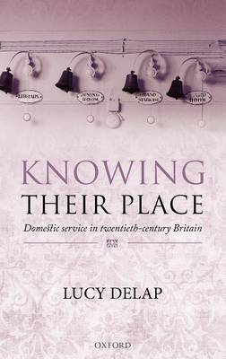 Knowing Their Place: Domestic Service in Twentieth Century Britain (Hardback)