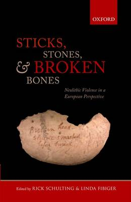 Sticks, Stones, and Broken Bones: Neolithic Violence in a European Perspective (Hardback)