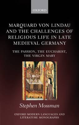 Marquard Von Lindau and the Challenges of Religious Life in Late Medieval Germany: The Passion, the Eucharist, the Virgin Mary - Oxford Modern Language and Literature Monographs (Hardback)