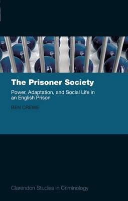 The Prisoner Society: Power, Adaptation and Social Life in an English Prison - Clarendon Studies in Criminology (Hardback)