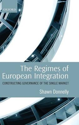 The Regimes of European Integration: Constructing Governance of the Single Market (Hardback)