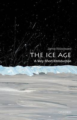 The Ice Age: A Very Short Introduction - Very Short Introductions (Paperback)