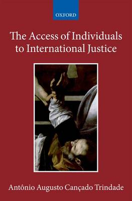 The Access of Individuals to International Justice - Collected Courses of the Academy of European Law (Hardback)
