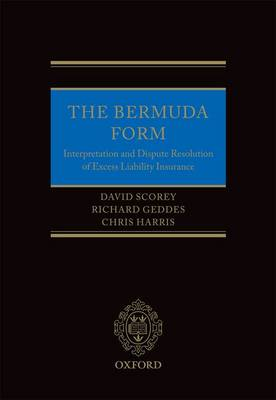 The Bermuda Form: Interpretation and Dispute Resolution of Excess Liability Insurance (Hardback)