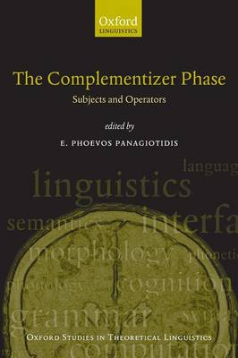 The Complementizer Phase: Subjects and Operators - Oxford Studies in Theoretical Linguistics No. 30 (Paperback)