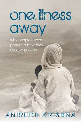 One Illness Away: Why People Become Poor and How They Escape Poverty (Hardback)