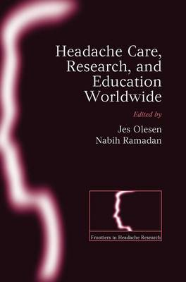 Headache Care, Research and Education Worldwide - Frontiers in Headache Research Series No. 17 (Hardback)