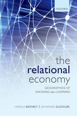 The Relational Economy: Geographies of Knowing and Learning (Hardback)