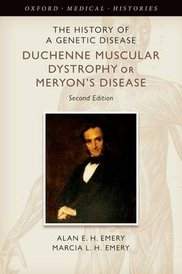 The History of a Genetic Disease: Duchenne Muscular Dystrophy or Meryon's Disease - Oxford Medical Histories (Hardback)