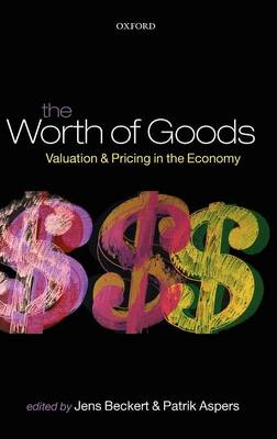 The Worth of Goods: Valuation and Pricing in the Economy (Hardback)