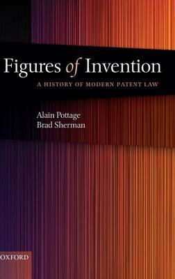 Figures of Invention: A History of Modern Patent Law (Hardback)