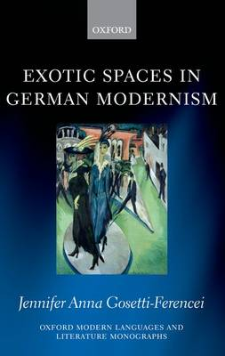 Exotic Spaces in German Modernism - Oxford Modern Language and Literature Monographs (Hardback)
