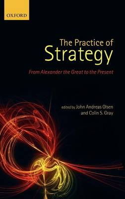 The Practice of Strategy: From Alexander the Great to the Present (Hardback)