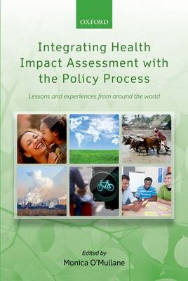 Integrating Health Impact Assessment with the Policy Process: Lessons and Experiences from Around the World (Hardback)