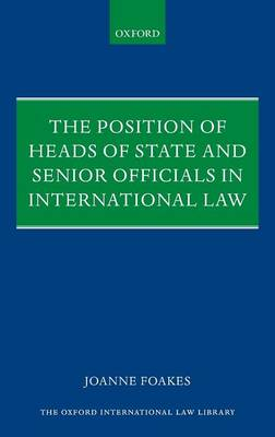 The Position of Heads of State and Senior Officials in International Law - Oxford International Law Library (Hardback)
