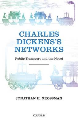 Charles Dickens's Networks: Public Transport and the Novel (Hardback)