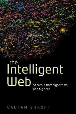 The Intelligent Web: Search, Smart Algorithms, and Big Data (Hardback)