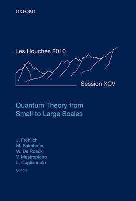 Quantum Theory from Small to Large Scales: Lecture Notes of the Les Houches Summer School: Volume 95, August 2010 - Lecture Notes of the Les Houches Summer School v. 95 (Hardback)