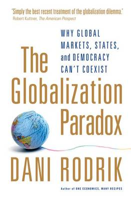 The Globalization Paradox: Why Global Markets, States, and Democracy Can't Coexist (Paperback)