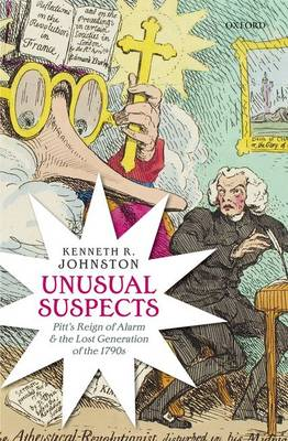 Unusual Suspects: Pitt's Reign of Alarm and the Lost Generation of the 1790s (Hardback)