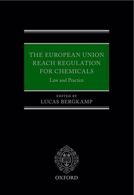 The European Union REACH Regulation for Chemicals: Law and Practice (Hardback)