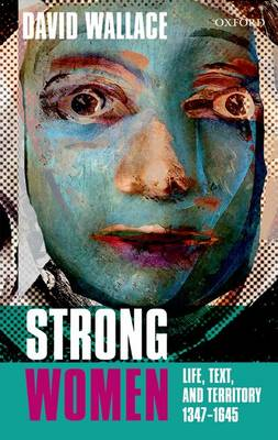 Strong Women: Life, Text, and Territory 1347-1645 - Clarendon Lectures in English (Paperback)