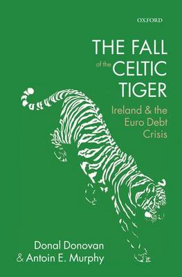 The Fall of the Celtic Tiger: Ireland and the Euro Debt Crisis (Hardback)